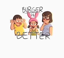 Burger is Better! Unisex T-Shirt