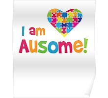 I am Ausome - Awesome Autism Awareness T shirt Kids - Adult Sizes  Poster
