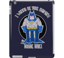 """I wanna be your """"Batman"""" iPad Case/Skin"""