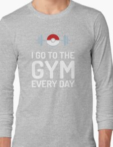Pokemon Go // I Go To The Gym Every Day // Pokemon Gifts // Funny Quotes Long Sleeve T-Shirt