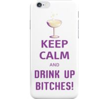 Keep Calm And Drink Up Bitches iPhone Case/Skin