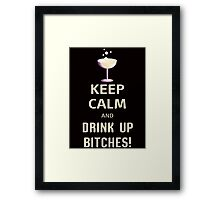 Keep Calm And Drink Up Bitches Framed Print