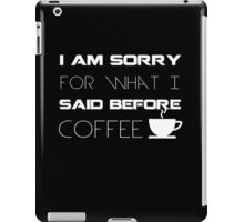 I am sorry for what I said before coffee - Funny Humor T Shirt iPad Case/Skin