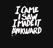 I came I saw I made it Awkward - Funny Humor T Shirt Unisex T-Shirt