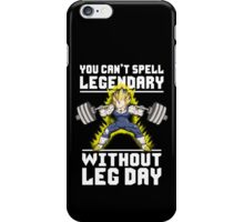 You Can't Spell LEGENDARY Without LEG DAY (Vegeta) iPhone Case/Skin