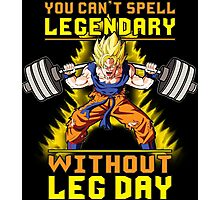 You Can't Spell LEGENDARY Without LEG DAY (Goku) Photographic Print