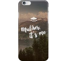 Mulder, it's me. iPhone Case/Skin