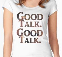 """""""Good Talk"""" Women's Fitted Scoop T-Shirt"""