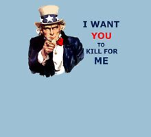 Uncle Sam I want you to Kill for ME Unisex T-Shirt