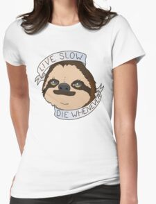 Sloth - Live Slow Die Whenever Womens Fitted T-Shirt