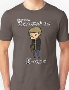 John meant 2 say 5ever T-Shirt