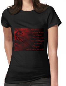 Do Not Fashion Me Into A Maiden, For I Am A Dragon Womens Fitted T-Shirt