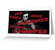 You Can't Have Slaughter Without Laughter Greeting Card