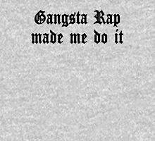 Gangsta Rap Made Me Do It Unisex T-Shirt