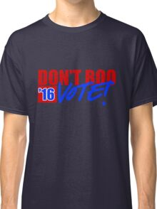 Don't Boo - Vote! Classic T-Shirt