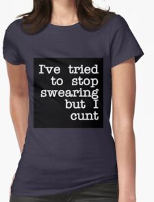 I've Tired to Swearing but I Cunt Womens Fitted T-Shirt