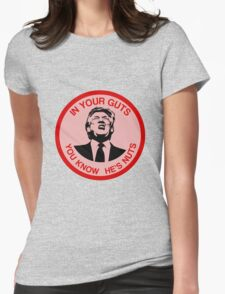 In Your Guts, You Know He's Nuts (Trump Mocking) Womens Fitted T-Shirt