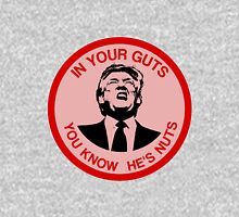 In Your Guts, You Know He's Nuts (Trump Mocking) Unisex T-Shirt