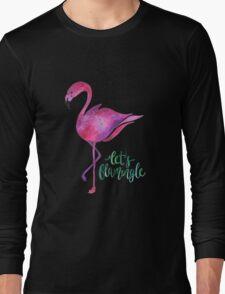 Let's Flamingle! Long Sleeve T-Shirt