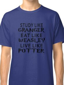Study Like Granger, Eat Like Weasley, Live Like Potter Classic T-Shirt