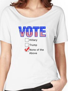 Vote None of the Above  Women's Relaxed Fit T-Shirt