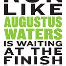 Run Like Augustus Waters Is Waiting At The Finish Line by designsbybri