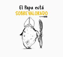El Papa está sobrevalora / The Pope is Over rated Unisex T-Shirt
