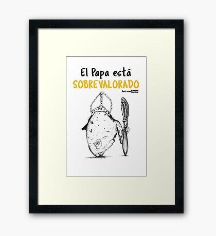 El Papa está sobrevalora / The Pope is Over rated Framed Print