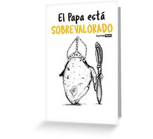 El Papa está sobrevalora / The Pope is Over rated Greeting Card