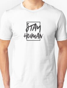 Stay Human Unisex T-Shirt