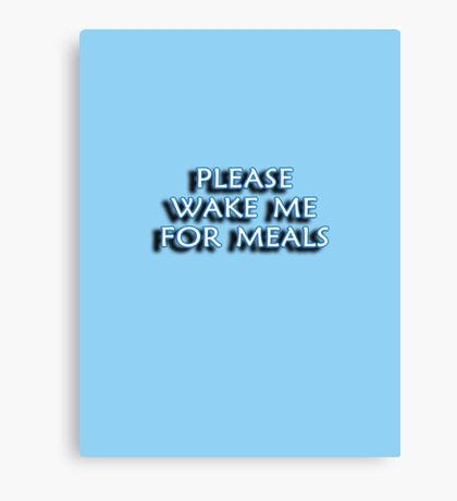 PLEASE WAKE ME FOR MEALS Canvas Print