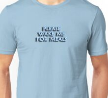 PLEASE WAKE ME FOR MEALS Unisex T-Shirt