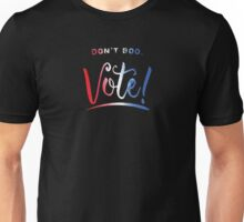 Don't Boo, Vote!  Unisex T-Shirt