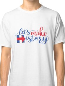 Let's Make History! Classic T-Shirt