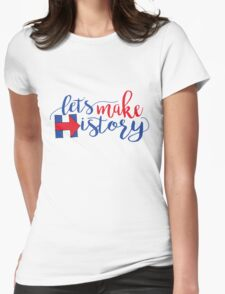 Let's Make History! Womens Fitted T-Shirt