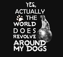 YES, Actually the world does revolve around my DOG Womens Fitted T-Shirt