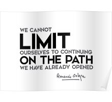 we cannot limit ourselves continuing on the path - amancio ortega gaona Poster