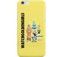 WatchGoldenGirls iPhone Case/Skin