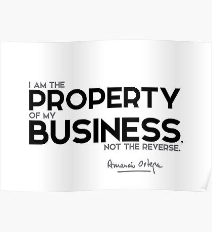 I am the property of my business - amancio ortega gaona Poster