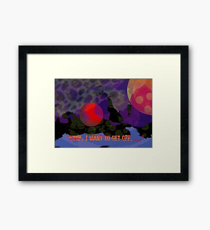 Stop, I want to get off..... Framed Print