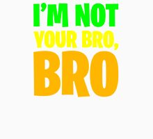 I'm Not Your Bro, Bro Unisex T-Shirt