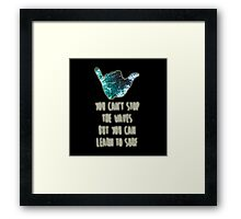 Surf Inspired You Can't Stop The Waves But You Can Learn To Surf Framed Print
