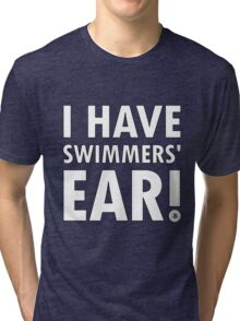 I Have Swimmers' Ear! Tri-blend T-Shirt