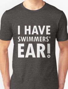 I Have Swimmers' Ear! Unisex T-Shirt