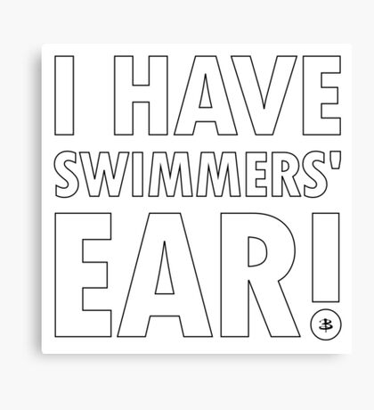I Have Swimmers' Ear! Canvas Print