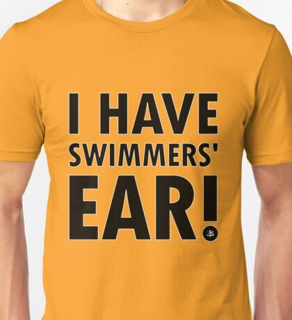 I Have Swimmers' Ear! (Dark) Unisex T-Shirt
