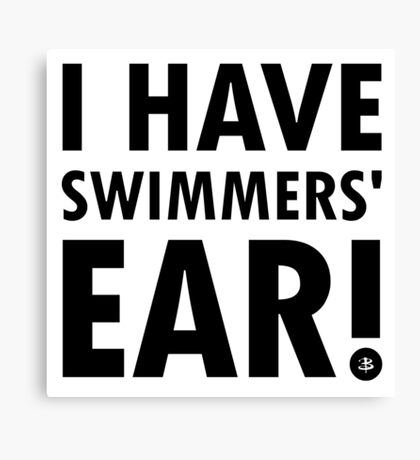 I Have Swimmers' Ear! (Dark) Canvas Print
