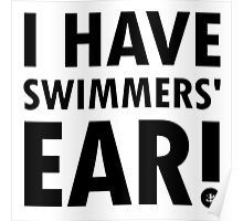 I Have Swimmers' Ear! (Dark) Poster