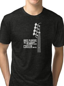 Bass Guitar Players Are Cool Funny Tri-blend T-Shirt