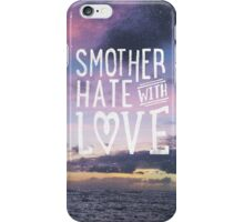 Smother Hate iPhone Case/Skin